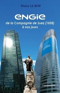 Pierre Le Roy - Engie - De la compagnie de Suez (1858) à nos jours.