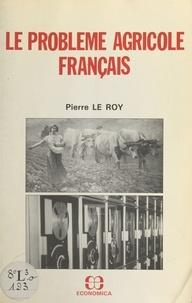 Pierre Le Roy - Le problème agricole français.