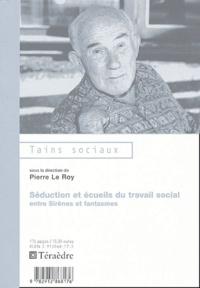 Pierre Le Roy - Séduction et écueils du travail social - Entre sirènes et fantasmes.
