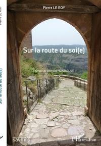 Pierre Le Roy - Sur la route du soi(e).