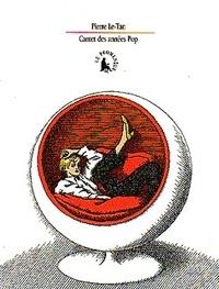 Pierre Le-Tan - Carnet des années Pop.