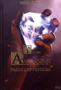 Pierre Léauté - Les temps assassins Tome 3 : Parmi les vestiges.
