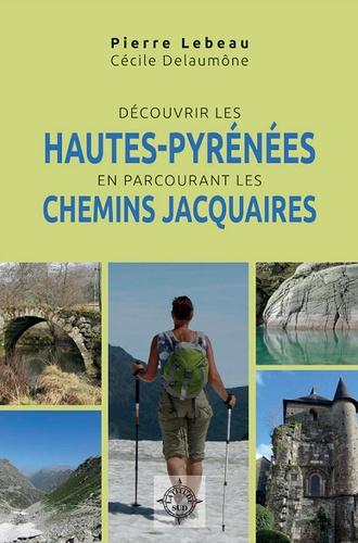 Pierre Lebeau - Découvrir les Hautes-Pyrénées en parcourant les chemins Jacquaires.