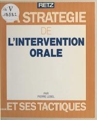 Pierre Lebel - La stratégie de l'intervention orale et ses tactiques.