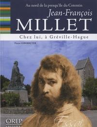 Pierre Leberruyer - Jean-François Millet - Chez lui... à Gréville-Hague.