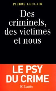 Pierre Leclair - Des criminels, des victimes et nous.