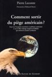 Pierre Leconte - Comment sortir du piège américain ? - Essai sur l'exception monétaire et politique américaine et sur le libre-échange intégral mondialisé qui mènent le monde au désastre.