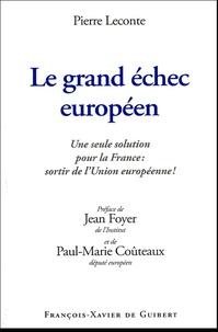 Pierre Leconte - Le grand échec européen - Une seule solution pour la France : sortir de l'Union européenne !.