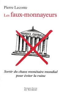 Pierre Leconte - Les faux-monnayeurs - Sortir du chaos monétaire mondial pour éviter la ruine.