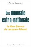 Pierre Leconte - Une monnaie extra-nationale - Le New Bancor de Jacques Riboud.