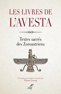 Pierre Lecoq - Les livres de l'Avesta - Les textes sacrés des Zoroastriens ou Mazdéens.
