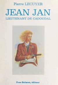 Pierre Lécuyer et Christian Bonnet - Jean Jan - Lieutenant de Cadoudal.