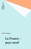 Pierre Ledoux - La France, pays neuf.