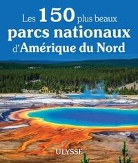 Pierre Ledoux et Claude Morneau - Les 150 plus beaux parcs nationaux d'Amérique du Nord.