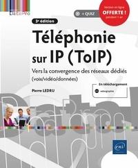 Pierre Ledru - Téléphonie sur IP (ToIP) - Vers la convergence des réseaux dédiés (voix/vidéo/données).
