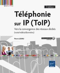 Téléphonie sur IP (ToIP)- Vers la convergence des réseaux dédiés (voix/vidéo/données) - Pierre Ledru |