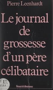 Pierre Leenhardt - Le journal de grossesse d'un père célibataire.