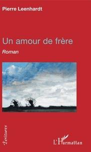 Pierre Leenhardt - Un amour de frère.