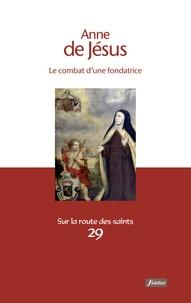 Pierre Lefebre - Anne de Jésus - Le combat d'une fondatrice.