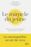 Pierre Lefebvre et Anne-Claire Meret - Le miracle du jeûne - Diètes, détox, jeûne thérapeutique : quels choix pour ma santé ?.