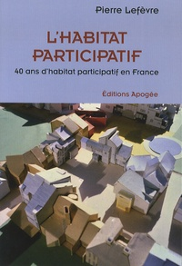 Pierre Lefèvre - L'habitat participatif - 40 ans d'habitat participatif en France.
