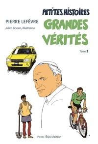 Pierre Lefèvre - Petites histoires, grandes vérités - Tome 3.