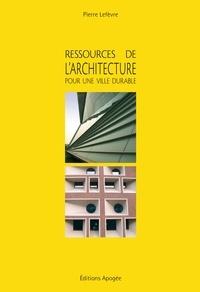 Pierre Lefèvre - Ressources de l'architecture pour la ville durable.