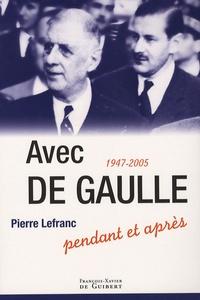 Pierre Lefranc - Avec De Gaulle - Pendant et après 1947-2005.