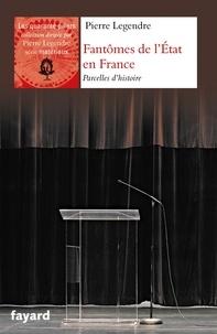 Pierre Legendre - Fantômes de l'Etat en France - Parcelles d'histoire.