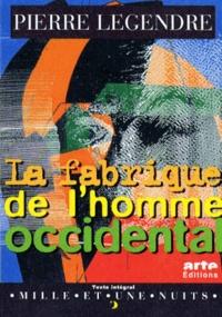 Pierre Legendre - La fabrique de l'homme occidental. suivi de L'homme en meurtrier.