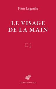 Pierre Legendre - Le visage de la main.