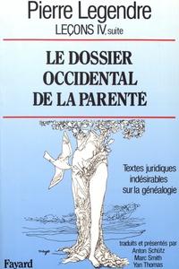 Pierre Legendre - Leçons - Tome 4, suite, Le dossier occidental de la parenté : textes juridiques indésirables sur la généalogie.