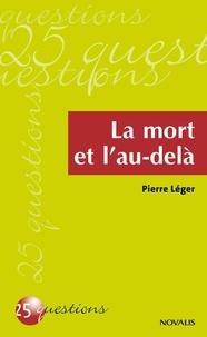 Pierre Léger - La mort et l'au-delà.