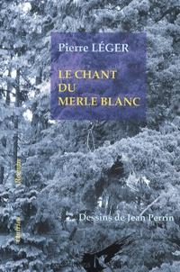 Pierre Léger - Le chant du merle blanc.