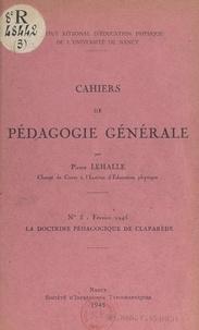 Pierre Lehalle et Henri Wallon - La doctrine pédagogique de Claparède - Comprend les Textes d'étude de MM. Claparède et Wallon.