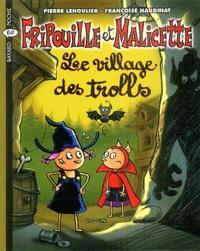 Pierre Lehoulier et Françoise Naudinat - Fripouille et Malicette Tome 5 : Le village des trolls.