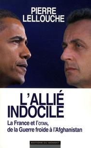 Pierre Lellouche - L'allié indocile - La France et l'OTAN, de la Guerre froide à l'Afghanistan.