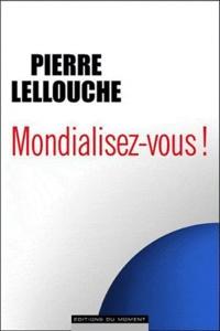 Pierre Lellouche - Mondialisez-vous ! - Manifeste pour une France conquérante.
