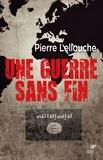 Pierre Lellouche - Une guerre sans fin.