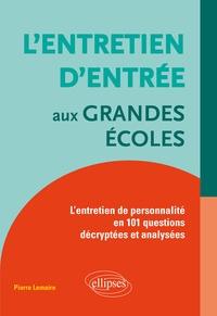 L'entretien d'entrée aux Grandes Ecoles- L'entretien de personnalité en 101 questions décryptées et analysées - Pierre Lemaire |