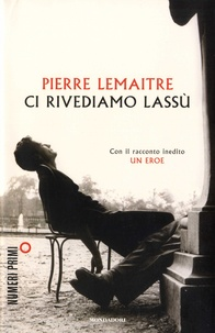 Pierre Lemaitre - Ci rivediamo lassù.