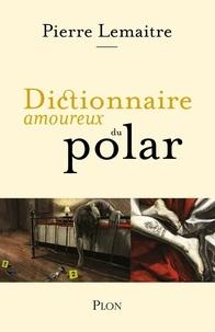 Pierre Lemaitre - Dictionnaire amoureux du polar.