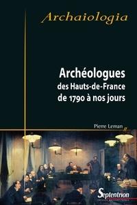 Pierre Leman - Archéologues des Hauts-de-France de 1790 à nos jours.