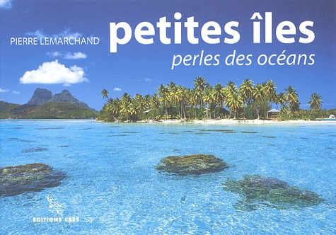 Pierre Lemarchand - Petites îles - Perles des océans.