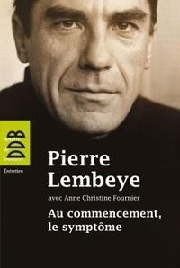Pierre Lembeye - Au commencement, le symptôme - A l'écoute de l'autre.