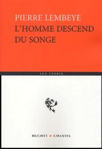 Pierre Lembeye - L'homme descend du songe.