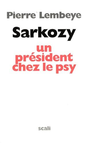 Pierre Lembeye - Sarkozy, un président chez le psy.
