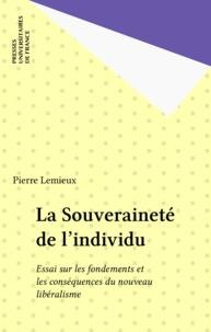 Pierre Lemieux - La Souveraineté de l'individu - Essai sur les fondements et les conséquences du nouveau libéralisme.