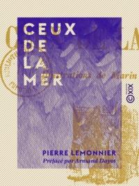 Pierre Lemonnier et Armand Dayot - Ceux de la mer.