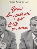Pierre Lemonnier et Jean Mauduit - Quand la publicité est aussi un roman.